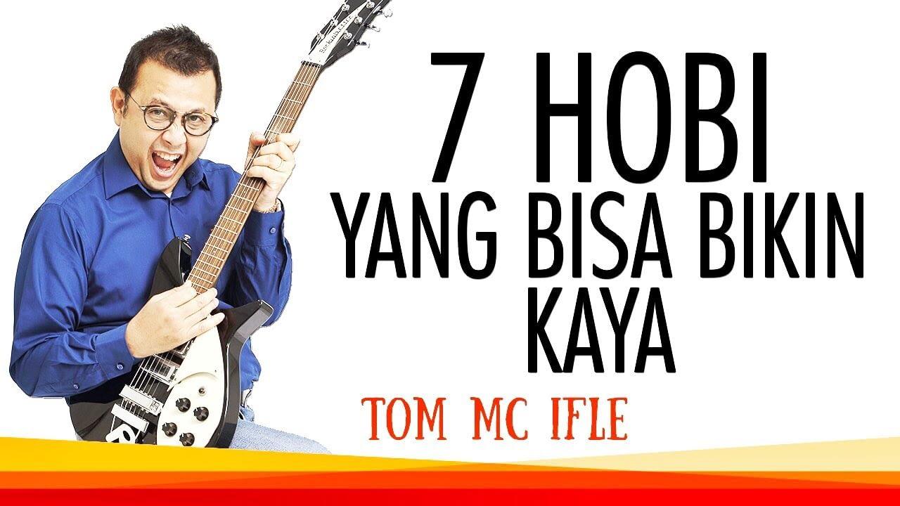 7 Hobi yang Bisa Bikin Kaya - Tom MC Ifle motivasi hidup sukses #Trending