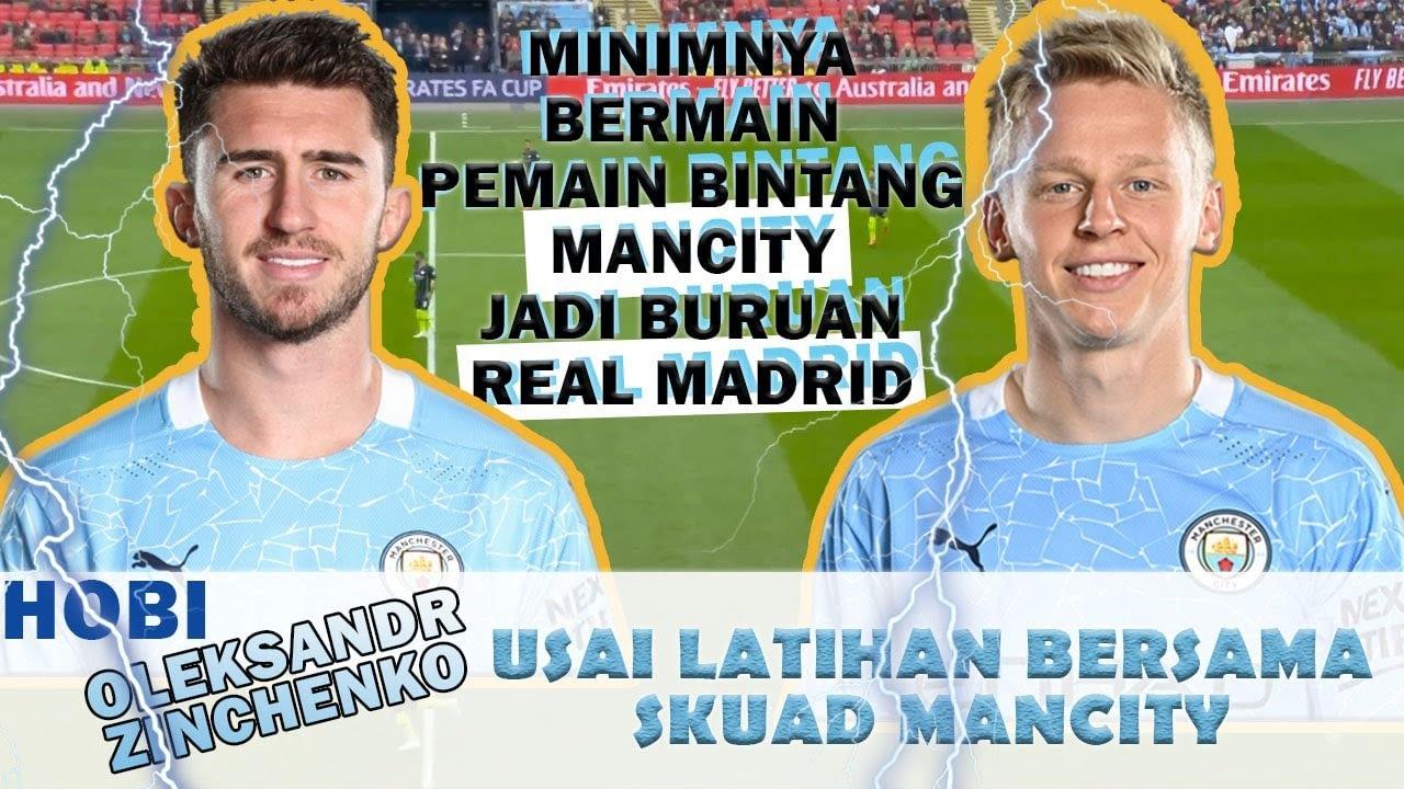Pemain Bintang Jadi Buruan Real Madrid 🔵 Hobi Oleksandr Zinchenko 🔵 Berita Manchester City